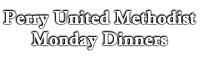 Perry United Methodist Monday Dinners